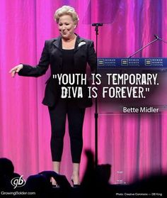 Youth is temporary, diva is forever. Bette Midler to Carrie Fisher