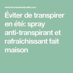 Éviter de transpirer en été: spray anti-transpirant et rafraîchissant fait maison