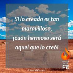 Si lo creado es tan maravilloso... ¡qué hermoso será aquel que lo creó! #Dios #God #amor #oración #sentimientos #cristo #fe #creacion