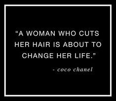 """""""A woman who cuts her hair is about to change her life."""" —Coco Chanel ★★"""