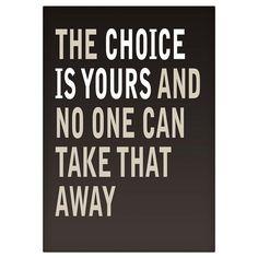 A escolha é sua e ninguém pode tirar isto de ti