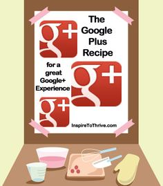 Recipe for a Great Google Plus Experience - Inspire to Thrive via @Lisa