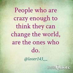 People who are crazy enough to think they can change the world are the ones who do. #followformotivation @lover143__ #follow @lover143__ @lover143__ #goal #goalthought #success #succeed #succeedinlife #better #motivationalthought #motivational #motivationalquotes #motivate #motivationalthought #motivationalquotes #motivatedquotes #inspirational #inspirationalquotes #inapirationalthoughts #followformotivation #followforinspiration #challenge #strong #hardwork #paysoff #forgetpast…