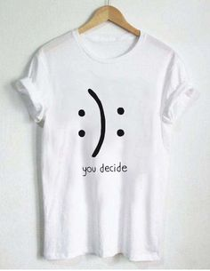 design Ideas Clothes - you decide emotion T Shirt Size unisex for men and women Your new tee will be a great gift, I use only quality shirts