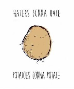 potato gonna potate