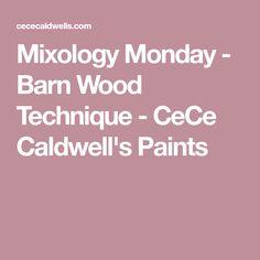 Mixology Monday - Barn Wood Technique - CeCe Caldwell's Paints