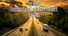 """""""What's the ROI Of Transport and Logistics Providers & A TMS?  """""""