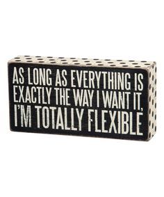 Love this 'Totally Flexible' Box Sign by Primitives by Kathy on #zulily! #zulilyfinds