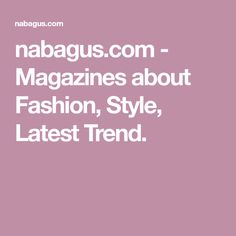 nabagus.com - Magazines about Fashion, Style, Latest Trend. Magazines, Latest Trends, Creative, Style, Fashion, Journals, Moda, La Mode, Magazine