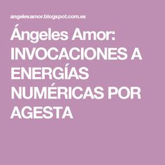 Ángeles Amor: INVOCACIONES A ENERGÍAS NUMÉRICAS POR AGESTA