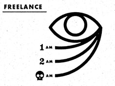 True - but these are the most creative hours.  Freelance by Aaron Eiland