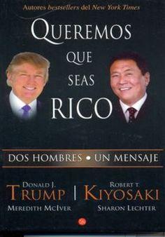 De Robert Kiyosaki Y Donald Trump Libro: Queremos Que Seas Rico sobre Negocios Y Desarrollo Personal