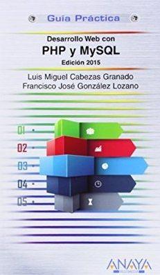 Desarrollo web con PHP y MySQL : edición 2015 / Luis Miguel Cabezas Granado, Francisco José González Lozano: http://kmelot.biblioteca.udc.es/record=b1517147~S1*gag