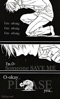 I'm Okay I'm Okay I'm Okay I'm o-.. «Someone SAVE ME» O-okay..  yea.. «PLEASE»  #Anime #Quotes #Crying #Sad #MichiyoMeii