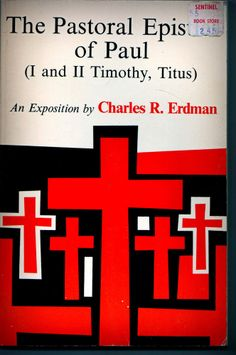 The Pastoral Epistles of Paul (I and II Timothy, titus) by Charles R.Erdman 1977