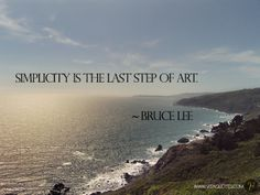 Simplicity is the last step of art. ~ Bruce Lee #quoteoftheday #picturequotes