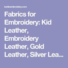 Fabrics for Embroidery: Kid Leather, Embroidery Leather, Gold Leather, Silver Leather, Mountmellick Fabric, Shadow Work Linen, Silk Fabrics, Linen Twill Fabric, Muslin