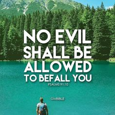Psalms 91:10 (ESV) no evil shall be allowed to befall you, no plague come near your tent.