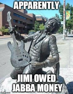 Jimi would have rocked the Mos Eisley Cantina. Jabba must have known Jimi was the Jedi of Rock/R&B.