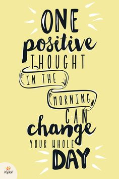 Daily Inspirational Quote: One positive thought in the morning can change your whole day! - Yoplait