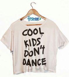 Cool Kids Don't Dance croptop from Freshtops Teen Fashion, Love Fashion, Feminine Fashion, Fresh Tops, Sweater Shirt, T Shirt, Cropped Hoodie, To My Future Husband, Cool Kids