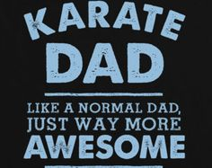 I'm A Karate Dad, Like A Normal Dad Just Way More Awesome Mens T Shirt - Fathers Day Gift, Birthday Present, Christmas Gift For Him