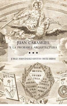 Juan Caramuel y la probable arquitectura / Jorge Fernández-Santos Ortiz-Iribas.-- Madrid : Centro de Estudios Europa Hispánica, D.L. 2014.