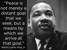 Peace Is Not Merely A Distant Goal That We Seek, But A Means By Which We Arrive At That Goal martin luther king jr martin luther king jr quotes martin luther king jr day quotes
