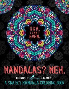 A Snarky Mandala Coloring Book Mandalas Meh Midnight Edition Humorous Books For Grown U