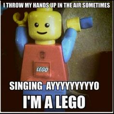E and i both laughed so hard' I'm a Lego!