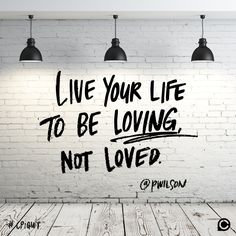 """Live your life to be loving, not loved."" - Pete Wilson #CPiQuit"