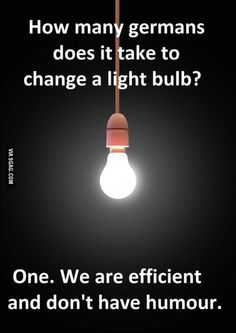 How many Germans does it take to change a lightbulb?