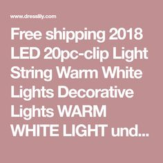 Free shipping 2018 LED 20pc-clip Light String Warm White Lights Decorative Lights WARM WHITE LIGHT under $9.46 in LED Night Lights online store. Best Blanket Warmer and White Light for sale at Dresslily.com.