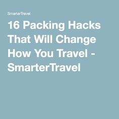 16 Packing Hacks That Will Change How You Travel - SmarterTravel