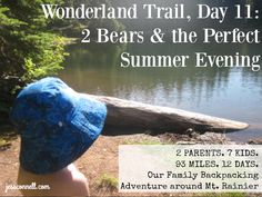 Wonderland Trail, Day 11: 2 Bears & the Perfect Summer Evening // Family Backpacking Adventure w/ 7 kids // jessconnell.com