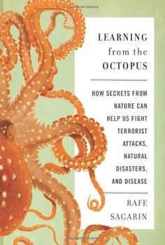 Learning From the Octopus: How Secrets from Nature Can Help Us Fight Terrorist Attacks, Natural Disasters, and Disease by Rafe Sagarin, http://www.amazon.com/dp/0465021832/ref=cm_sw_r_pi_dp_7V54qb16HK2MJ