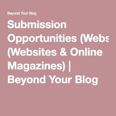 Submission Opportunities (Websites & Online Magazines) | Beyond Your Blog