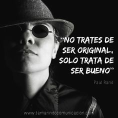 """""""No trates de ser original, solo trata de ser bueno"""" Paul Rand #frases #publicidad #marketing #creatividad #quotes"""