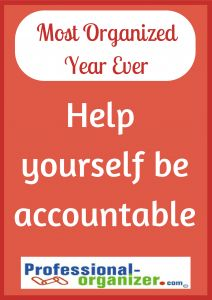 Your Most Organized Year Ever. Its a touch one! Help YOURSELF be more accountable for your organizing.