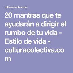 20 mantras que te ayudarán a dirigir el rumbo de tu vida - Estilo de vida - culturacolectiva.com