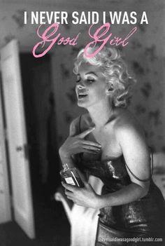 Marilyn Monroe never said i was a good girl.