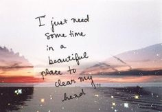 need some time in a beautiful place to clear head, written, words, quote, typography Life Is Beautiful, Beautiful Words, Beautiful Places Quotes, Peaceful Quotes, Peaceful Places, Beautiful Person, Beautiful Wall, Thing 1, Nature Quotes