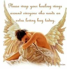 Please wrap your healing wings around anyone who needs an extra loving hug today. <3 ~Gabriellyn~