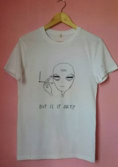 Unisex Tired Alien But Is It Art Shirt