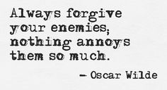 Always forgive your enemies... #quote #author #writer