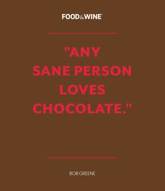 """""""Any Sane Person Loves Chocolate."""" 