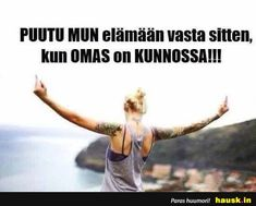 Learn Finnish, Life Inspiration, Motto, Good Times, Wise Words, Quotations, Haha, Relationship, Thoughts