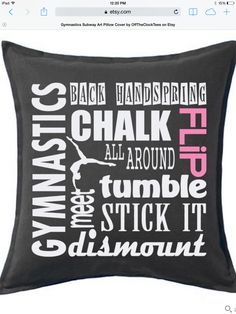 Awesome gymnastics pillow! https://www.etsy.com/listing/188071651/gymnastics-subway-art-pillow-cover?ref=sr_gallery_34&ga_search_query=gymnastics&ga_search_type=handmade&ga_view_type=gallery