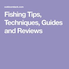 Fishing Tips, Techniques, Guides and Reviews