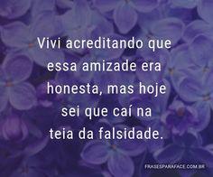 Vivi acreditando que essa amizade era honesta, mas hoje sei que caí na teia da falsidade. (...) https://www.frasesparaface.com.br/vivi-acreditando-que-essa-amizade-era-honesta-mas/